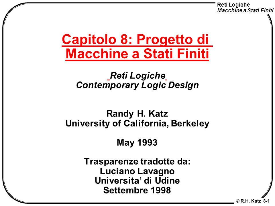 Capitolo 8: Progetto di Macchine a Stati Finiti Reti Logiche Contemporary Logic Design Randy H.