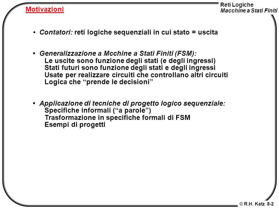 Motivazioni • Contatori: reti logiche sequenziali in cui stato = uscita. • Generalizzazione a Mcchine a Stati Finiti (FSM):