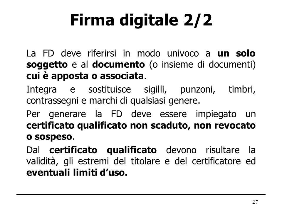 Firma digitale 2/2 La FD deve riferirsi in modo univoco a un solo soggetto e al documento (o insieme di documenti) cui è apposta o associata.