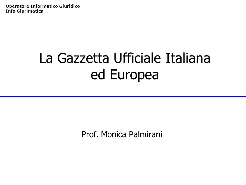 La Gazzetta Ufficiale Italiana ed Europea