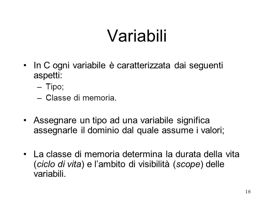 Variabili In C ogni variabile è caratterizzata dai seguenti aspetti: