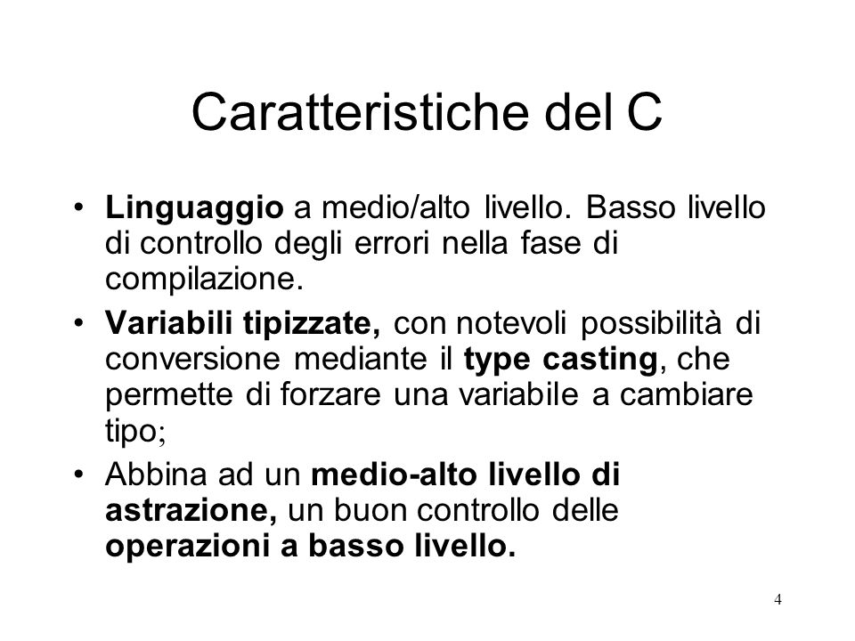 Caratteristiche del C Linguaggio a medio/alto livello. Basso livello di controllo degli errori nella fase di compilazione.