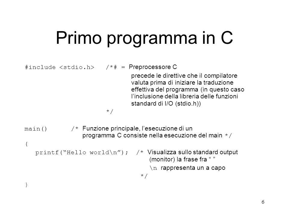 Primo programma in C #include <stdio.h> /*# = Preprocessore C