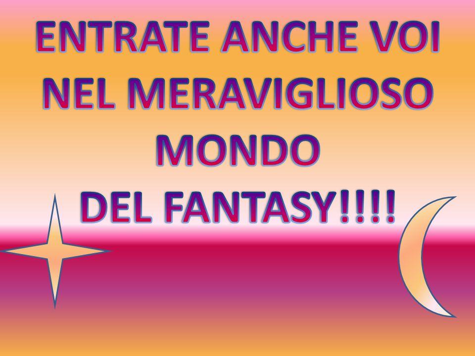 ENTRATE ANCHE VOI NEL MERAVIGLIOSO MONDO DEL FANTASY!!!!
