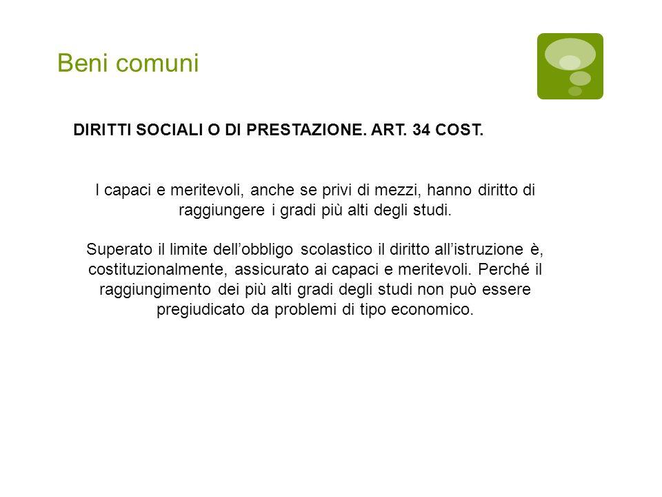 Beni comuni DIRITTI SOCIALI O DI PRESTAZIONE. ART. 34 COST.
