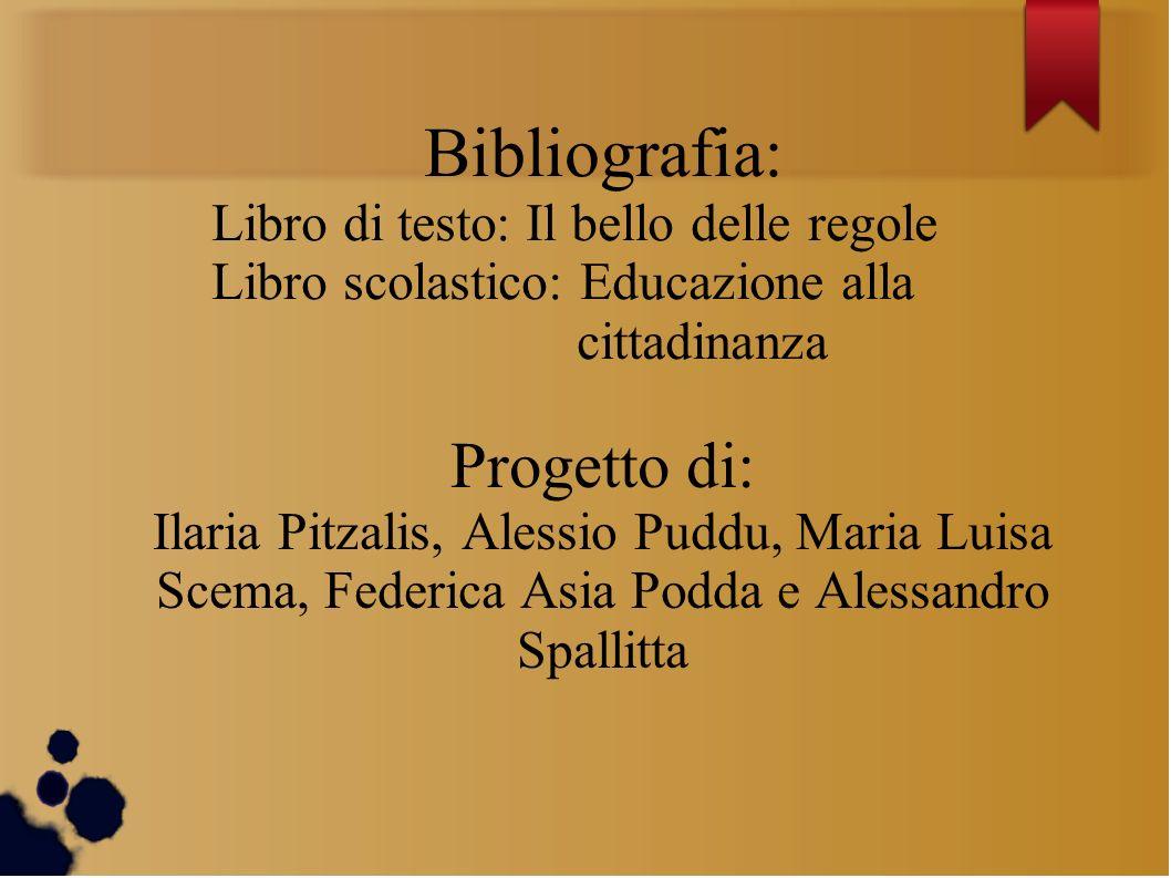 Bibliografia: Libro di testo: Il bello delle regole. Libro scolastico: Educazione alla cittadinanza.
