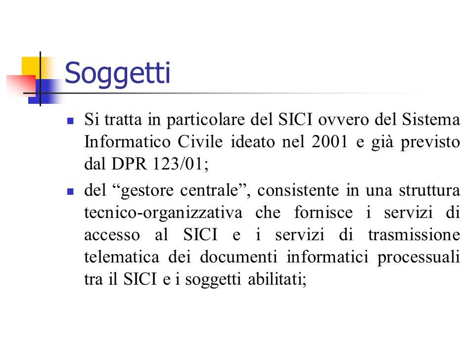 Soggetti Si tratta in particolare del SICI ovvero del Sistema Informatico Civile ideato nel 2001 e già previsto dal DPR 123/01;