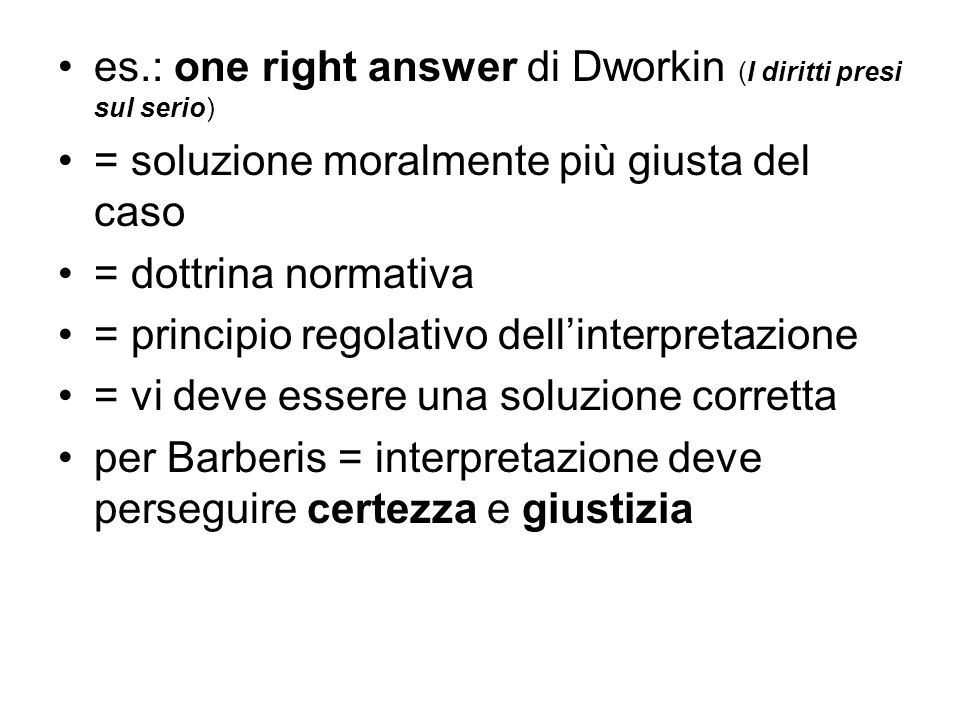 es.: one right answer di Dworkin (I diritti presi sul serio)