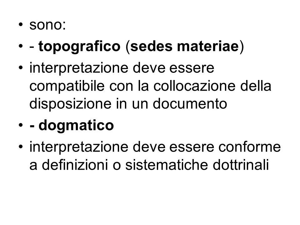 sono: - topografico (sedes materiae) interpretazione deve essere compatibile con la collocazione della disposizione in un documento.