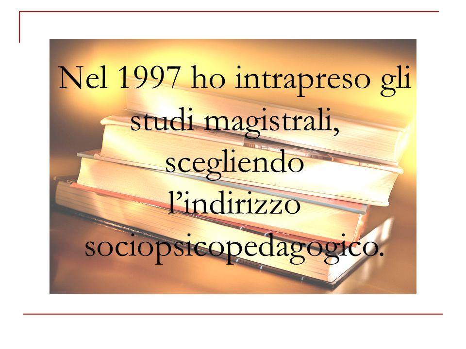 Nel 1997 ho intrapreso gli studi magistrali, scegliendo