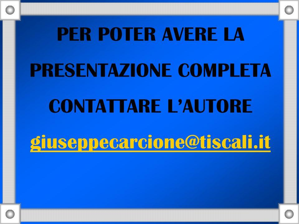 PER POTER AVERE LA PRESENTAZIONE COMPLETA CONTATTARE L'AUTORE giuseppecarcione@tiscali.it