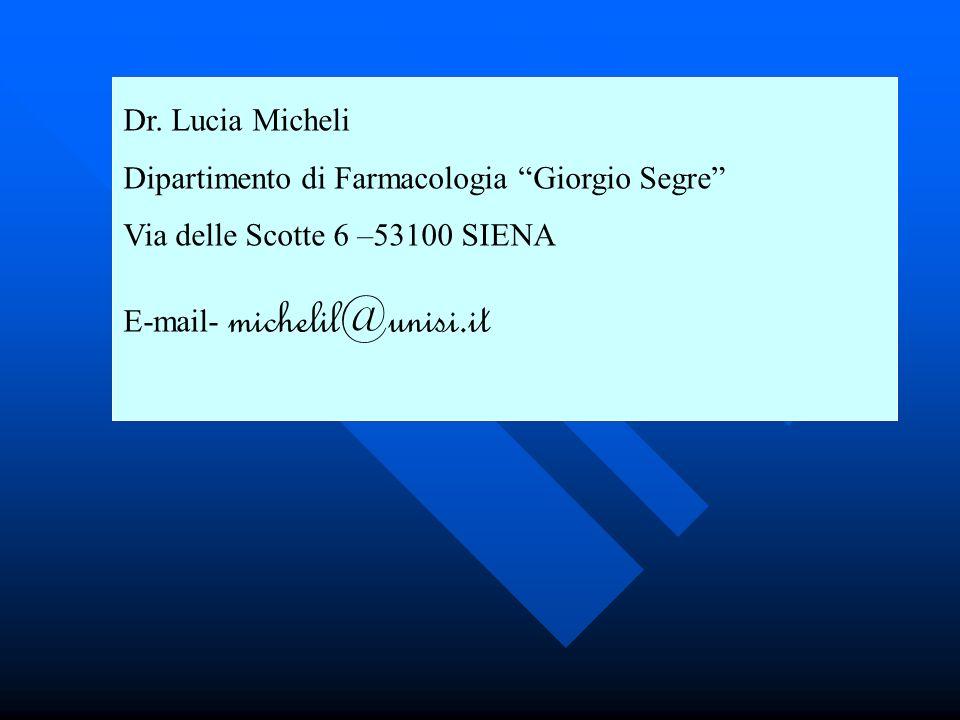 Dr. Lucia Micheli Dipartimento di Farmacologia Giorgio Segre Via delle Scotte 6 –53100 SIENA.