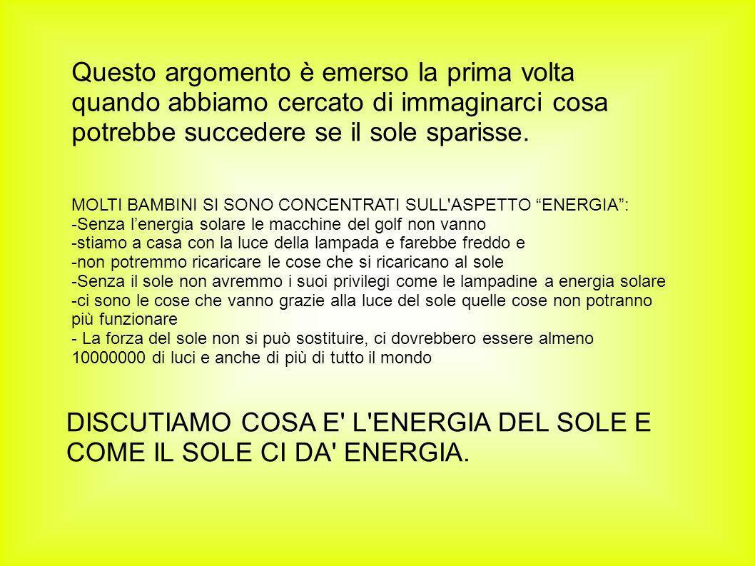 DISCUTIAMO COSA E L ENERGIA DEL SOLE E COME IL SOLE CI DA ENERGIA.