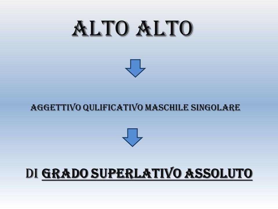 ALTO ALTO DI GRADO SUPERLATIVO ASSOLUTO
