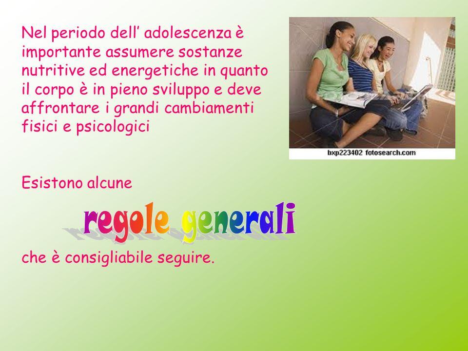Nel periodo dell' adolescenza è importante assumere sostanze nutritive ed energetiche in quanto il corpo è in pieno sviluppo e deve affrontare i grandi cambiamenti fisici e psicologici