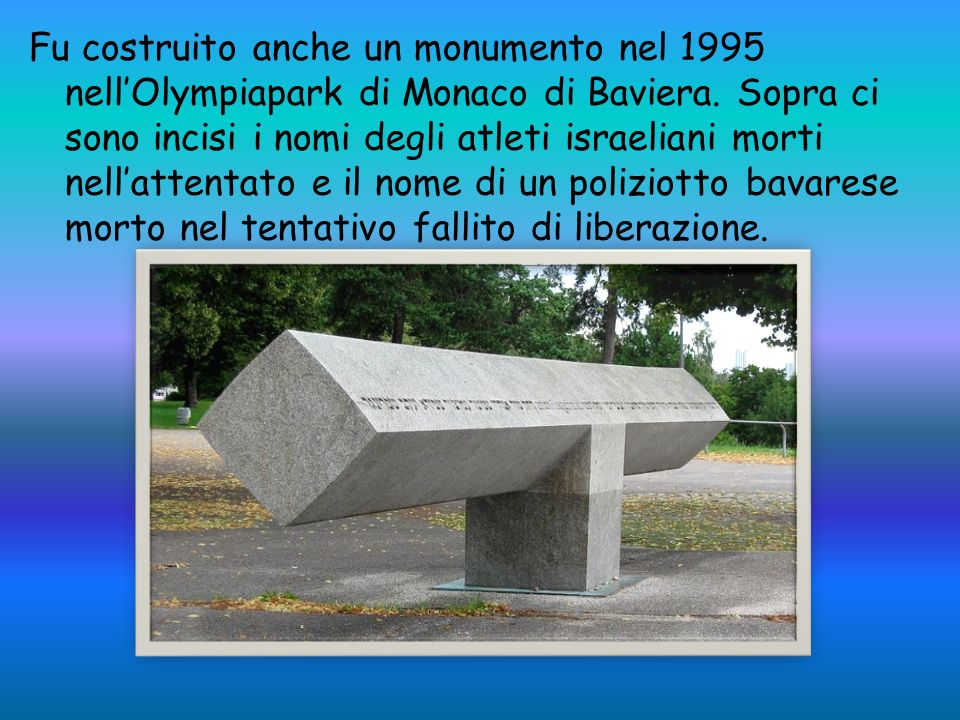 Fu costruito anche un monumento nel 1995 nell'Olympiapark di Monaco di Baviera.