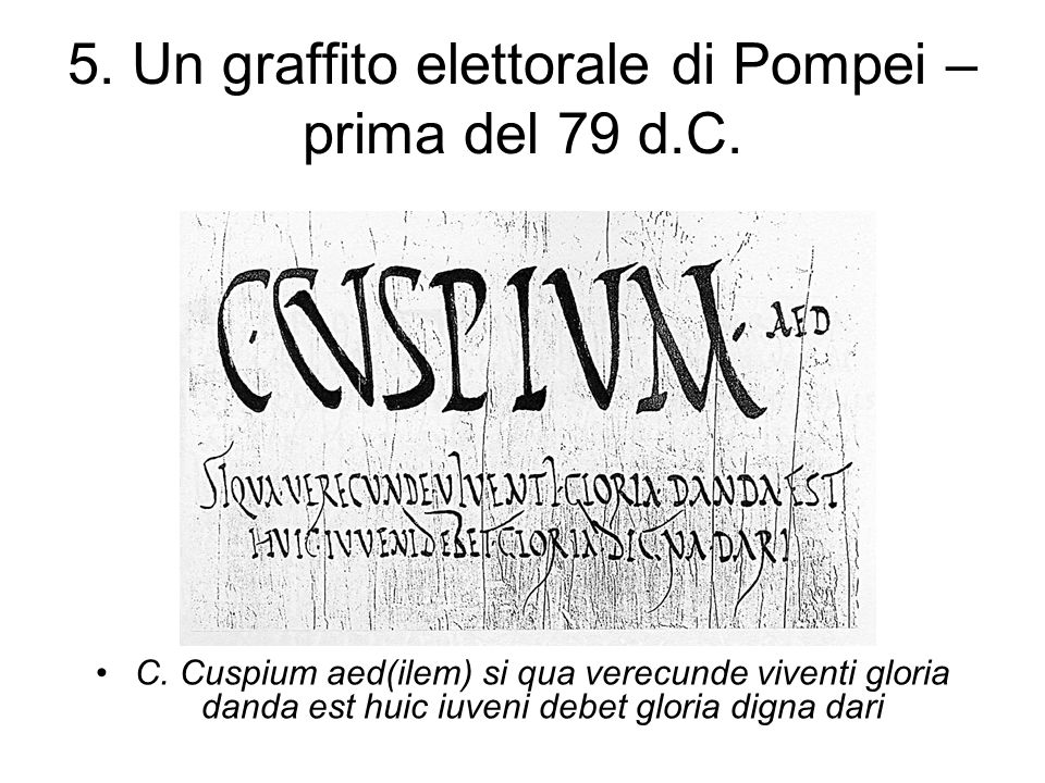 5. Un graffito elettorale di Pompei – prima del 79 d.C.