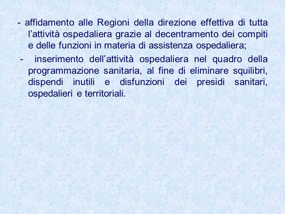 - affidamento alle Regioni della direzione effettiva di tutta l'attività ospedaliera grazie al decentramento dei compiti e delle funzioni in materia di assistenza ospedaliera;
