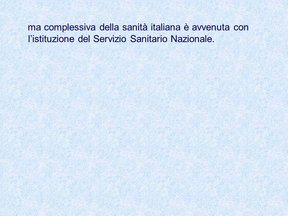ma complessiva della sanità italiana è avvenuta con l'istituzione del Servizio Sanitario Nazionale.