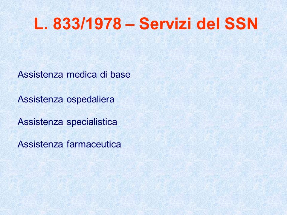 L. 833/1978 – Servizi del SSN Assistenza medica di base. Assistenza ospedaliera. Assistenza specialistica.