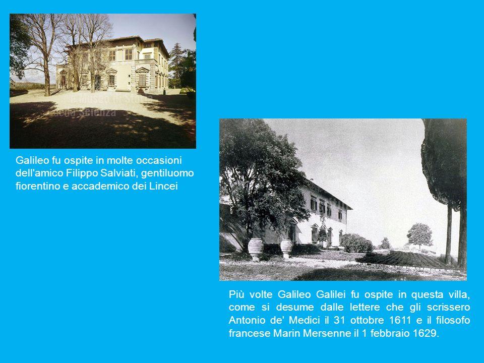 Galileo fu ospite in molte occasioni dell amico Filippo Salviati, gentiluomo fiorentino e accademico dei Lincei
