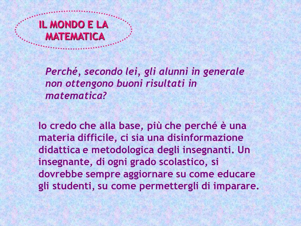 IL MONDO E LA MATEMATICA. Perché, secondo lei, gli alunni in generale non ottengono buoni risultati in matematica