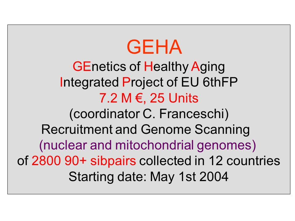 GEHA GEnetics of Healthy Aging Integrated Project of EU 6thFP