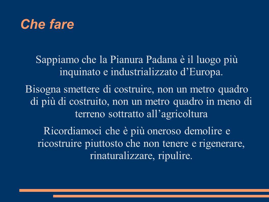 Che fare Sappiamo che la Pianura Padana è il luogo più inquinato e industrializzato d'Europa.