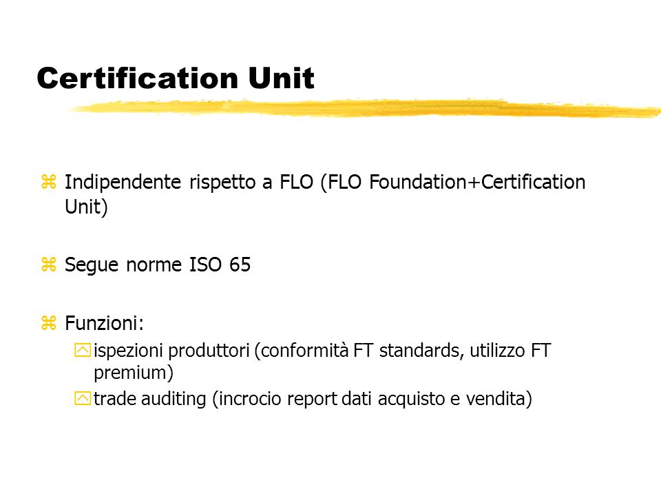 Certification Unit Indipendente rispetto a FLO (FLO Foundation+Certification Unit) Segue norme ISO 65.