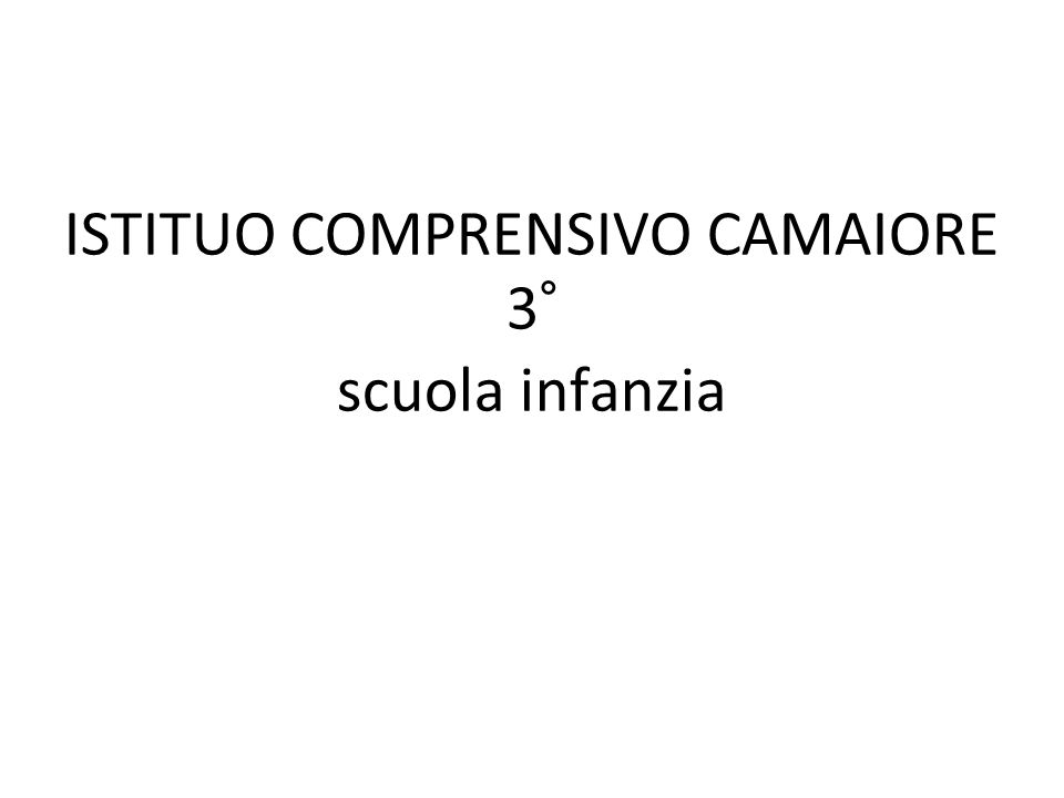 ISTITUO COMPRENSIVO CAMAIORE 3° scuola infanzia