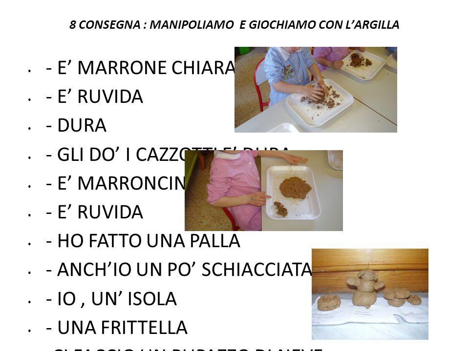 8 CONSEGNA : MANIPOLIAMO E GIOCHIAMO CON L'ARGILLA