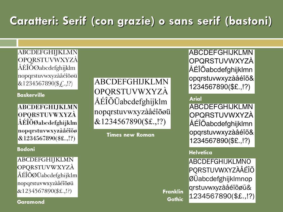 Caratteri: Serif (con grazie) o sans serif (bastoni)