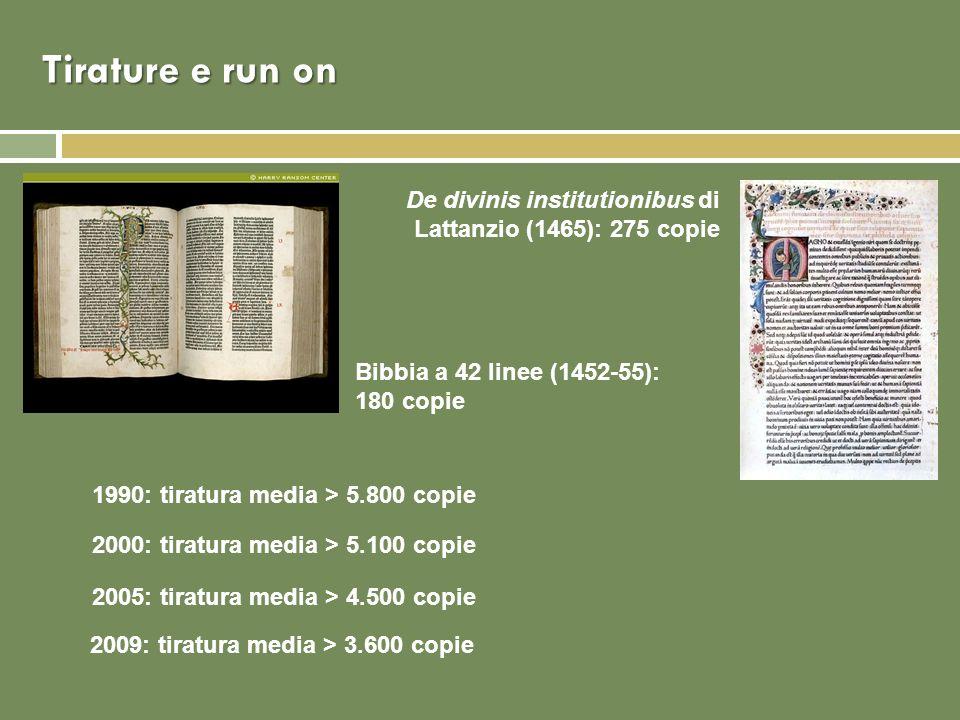 Tirature e run on De divinis institutionibus di Lattanzio (1465): 275 copie. Bibbia a 42 linee (1452-55): 180 copie.