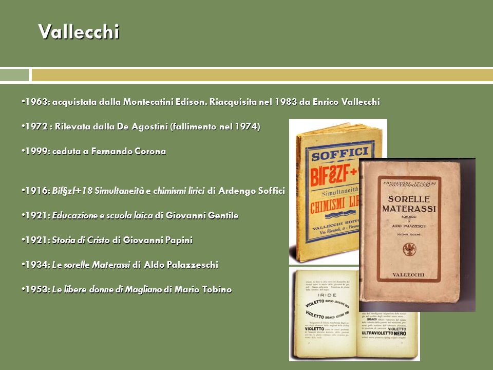 Vallecchi 1963: acquistata dalla Montecatini Edison. Riacquisita nel 1983 da Enrico Vallecchi.