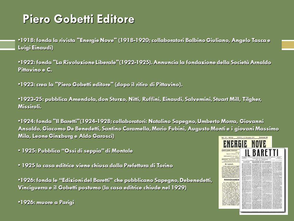 Piero Gobetti Editore 1918: fonda la rivista Energie Nove (1918-1920; collaboratori Balbino Giuliano, Angelo Tasca e Luigi Einaudi)
