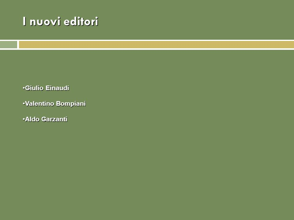 I nuovi editori Giulio Einaudi Valentino Bompiani Aldo Garzanti 28
