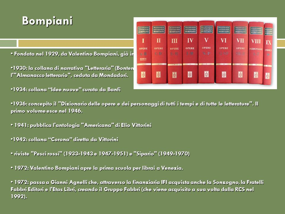 Bompiani Fondata nel 1929, da Valentino Bompiani, già in Mondadori e già direttore della Unitas.