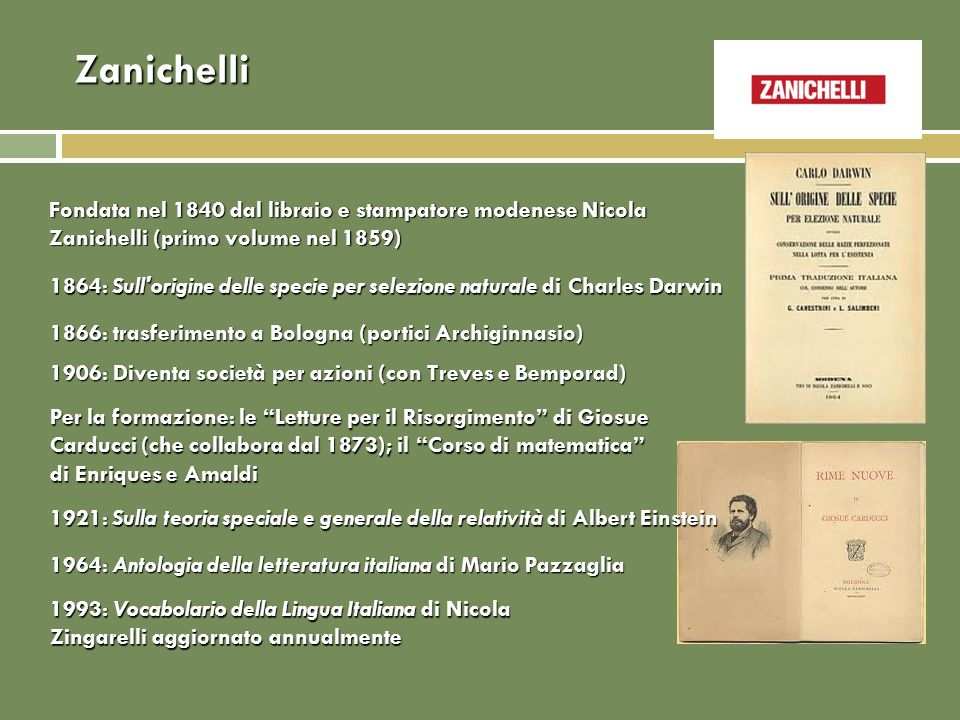 Zanichelli Fondata nel 1840 dal libraio e stampatore modenese Nicola Zanichelli (primo volume nel 1859)