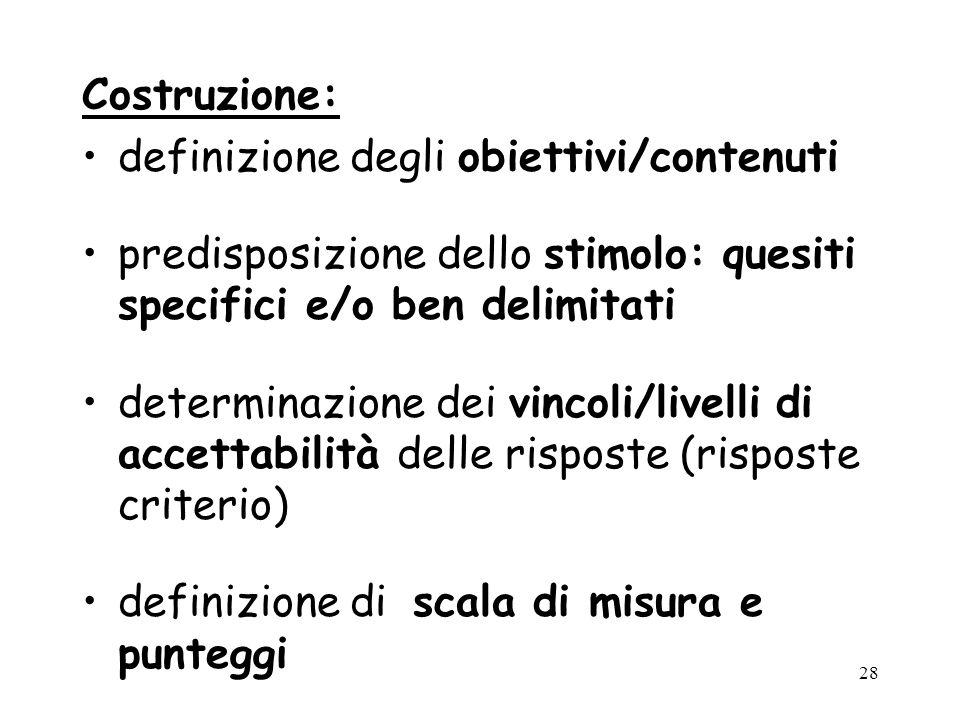 Costruzione: definizione degli obiettivi/contenuti. predisposizione dello stimolo: quesiti specifici e/o ben delimitati.