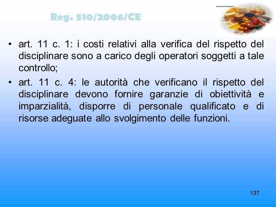 Reg. 510/2006/CE art. 11 c. 1: i costi relativi alla verifica del rispetto del disciplinare sono a carico degli operatori soggetti a tale controllo;