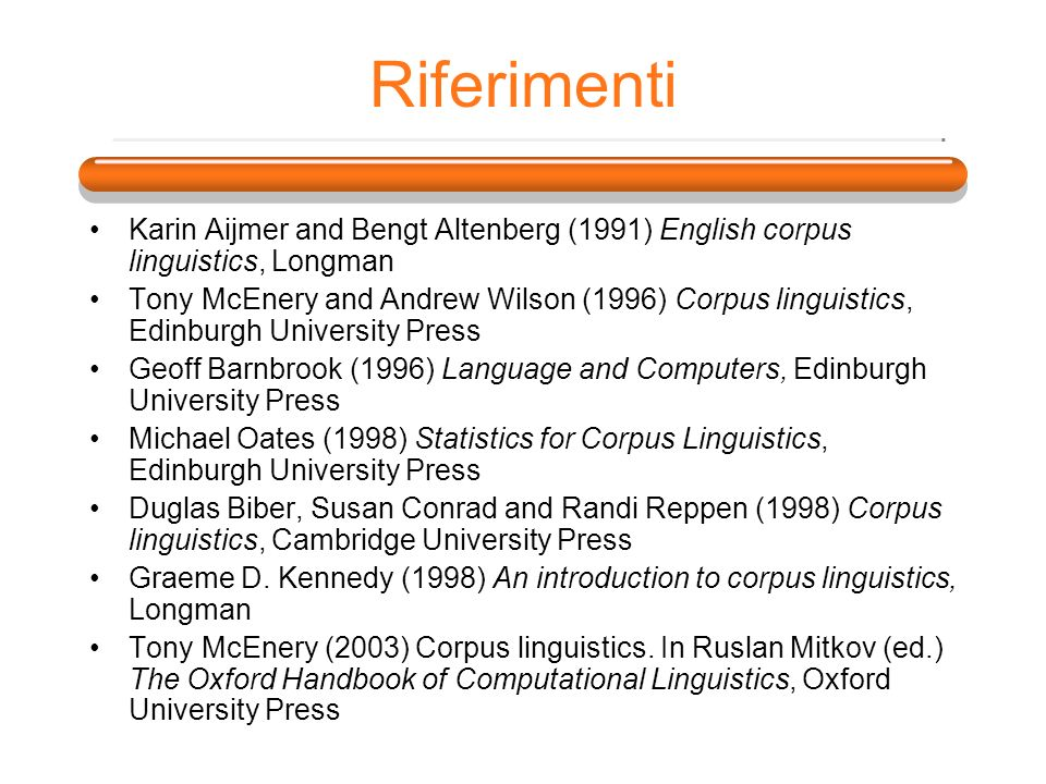 Riferimenti Karin Aijmer and Bengt Altenberg (1991) English corpus linguistics, Longman.