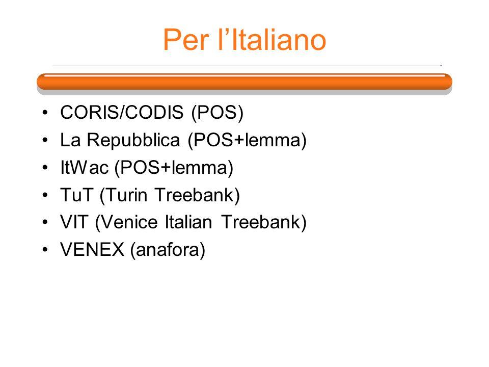 Per l'Italiano CORIS/CODIS (POS) La Repubblica (POS+lemma)