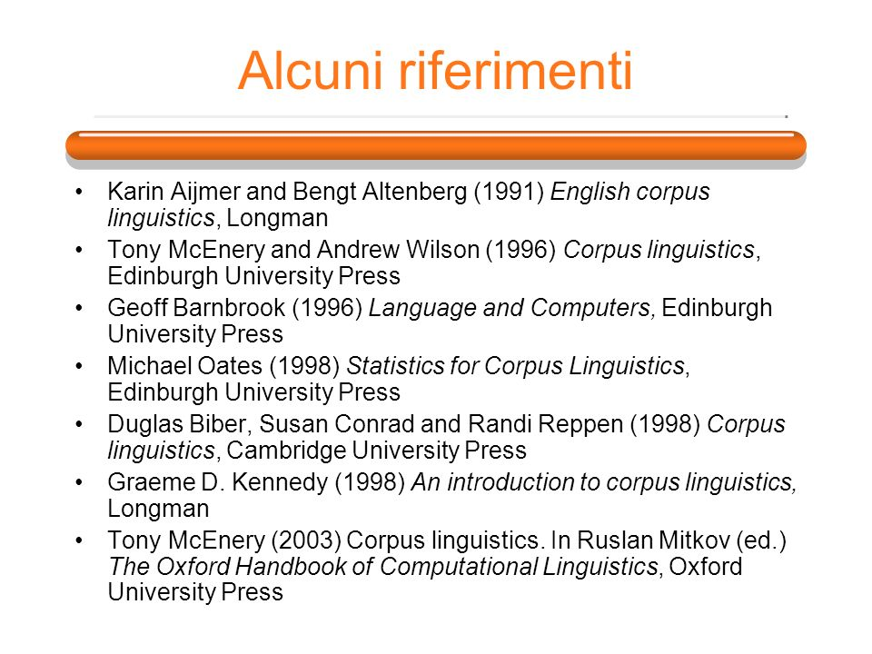 Alcuni riferimenti Karin Aijmer and Bengt Altenberg (1991) English corpus linguistics, Longman.
