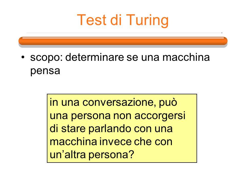 Test di Turing scopo: determinare se una macchina pensa