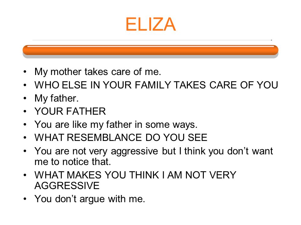 ELIZA My mother takes care of me.