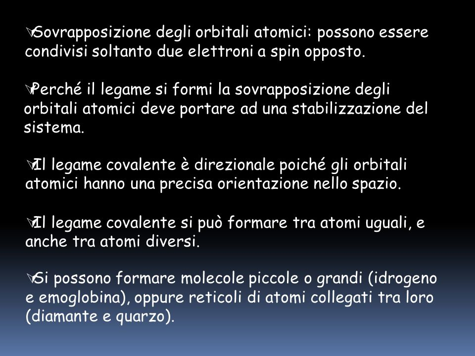 Sovrapposizione degli orbitali atomici: possono essere condivisi soltanto due elettroni a spin opposto.