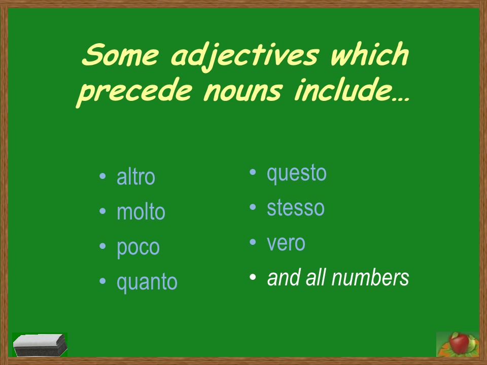 Some adjectives which precede nouns include…