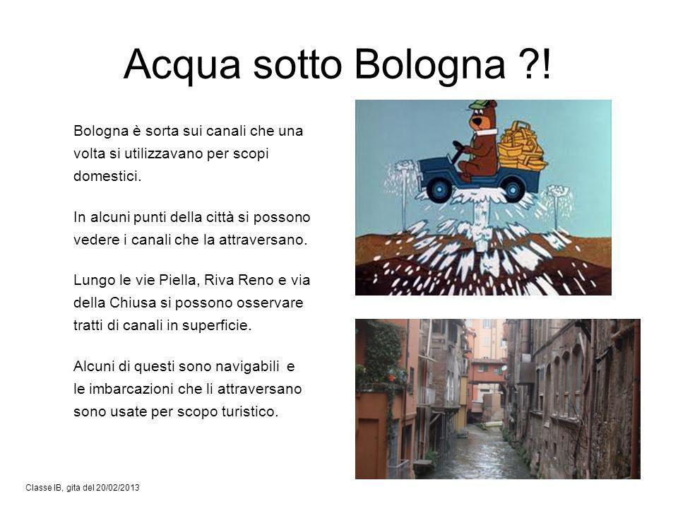 Acqua sotto Bologna ! Bologna è sorta sui canali che una volta si utilizzavano per scopi domestici.