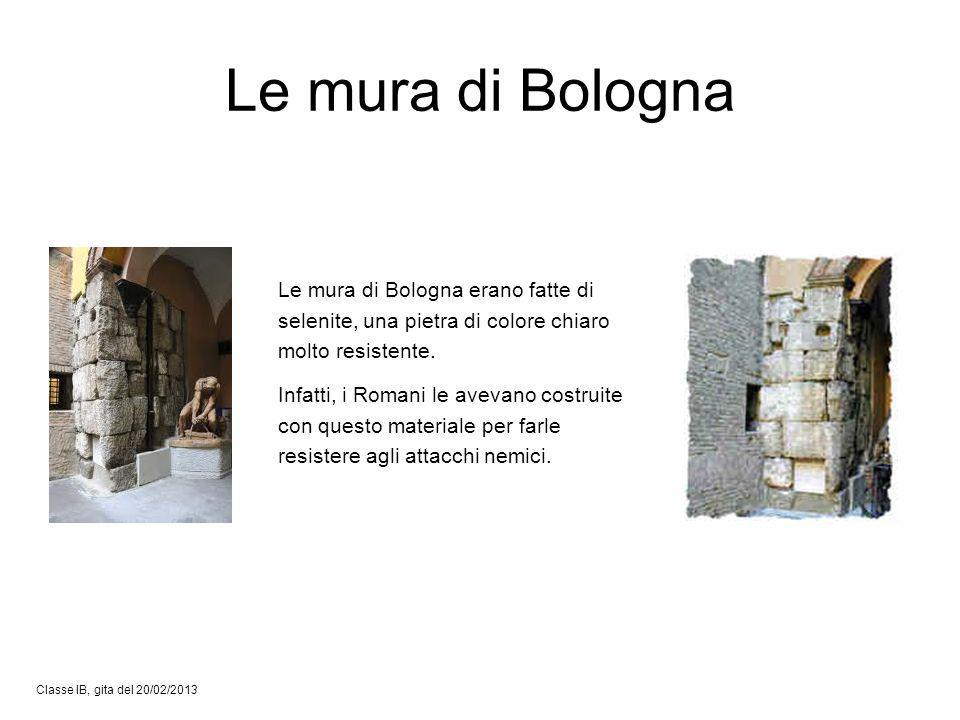 Le mura di Bologna Le mura di Bologna erano fatte di selenite, una pietra di colore chiaro molto resistente.