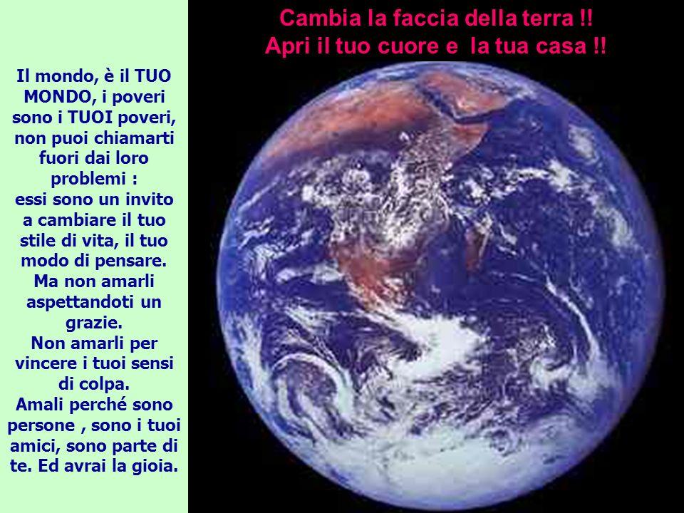 Cambia la faccia della terra !! Apri il tuo cuore e la tua casa !!